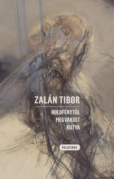 Zalán Tibor - Reményi József Tamás  (Szerk.) - Holdfénytől megvakult kutya
