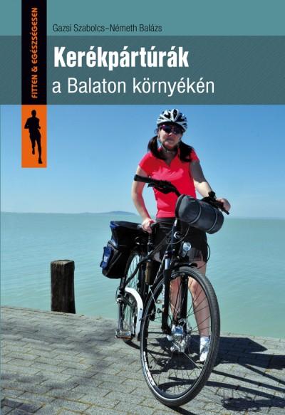 Gazsi Szabolcs - Németh Balázs - Kerékpártúrák a Balaton környékén