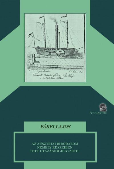Pákei Lajos - Az ausztriai birodalom némely részeiben tett utazásom jegyzetei