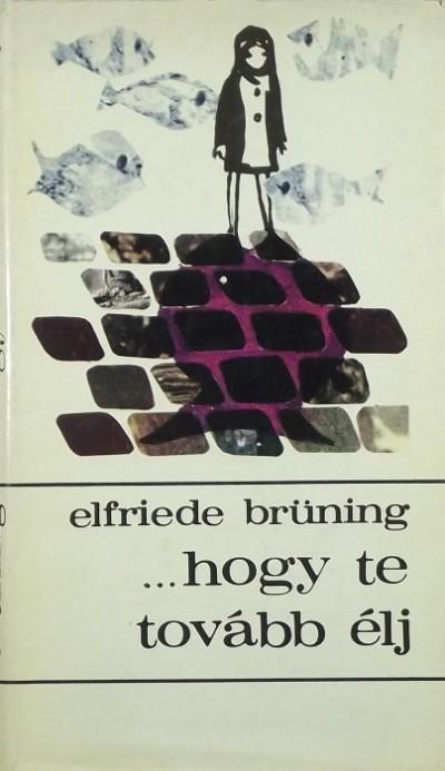 Elfriede Brüning - ...hogy te tovább élj