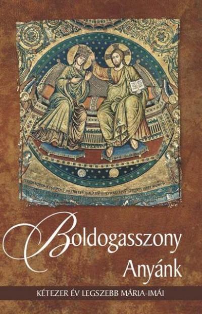 Kindelmann Győző  (Szerk.) - Boldogasszony Anyánk