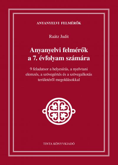 Raátz Judit  (Szerk.) - Anyanyelvi felmérők a 7. évfolyam számára