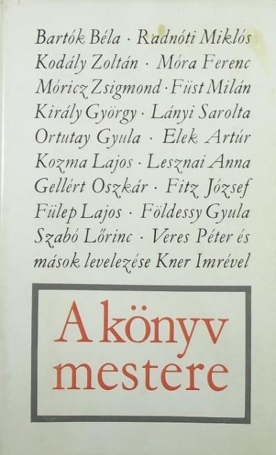 Kner Imre - Szántó Tibor  (Szerk.) - A könyv mestere - Kner Imre levelezése