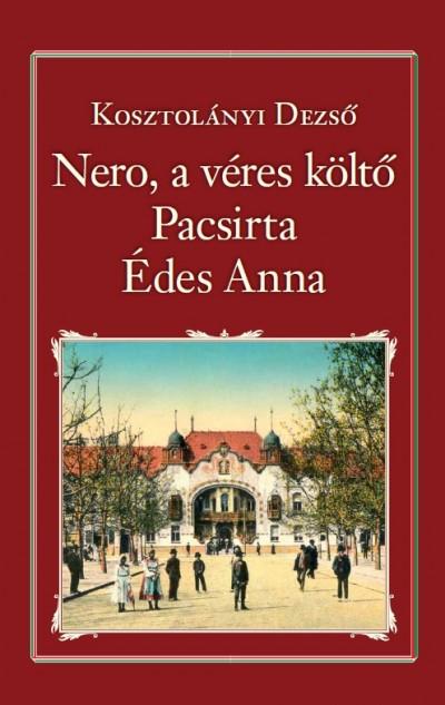 Kosztolányi Dezső - Nero, a véres költő - Pacsirta - Édes Anna