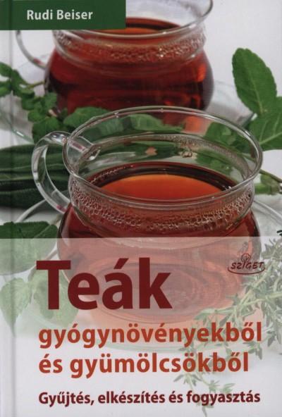 Rudi Beiser - Teák gyógynövényekből és gyümölcsökből