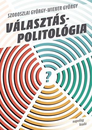 Szoboszlai Gy�rgy - Wiener Gy�rgy - V�laszt�spolitol�gia