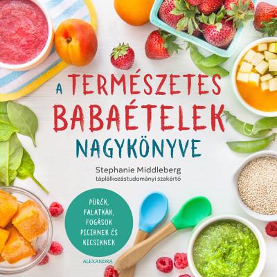 Stephanie Middleberg - A természetes babaételek nagykönyve
