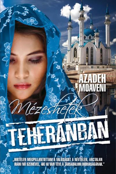 Azadeh Moaveni - Mézeshetek Teheránban