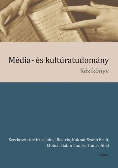 Kricsfalusi Beatrix  (Szerk.) - Kulcsár Szabó Ernő  (Szerk.) - Molnár Gábor Tamás  (Szerk.) - Tamás Ábel  (Szerk.) - Média- és kultúratudomány