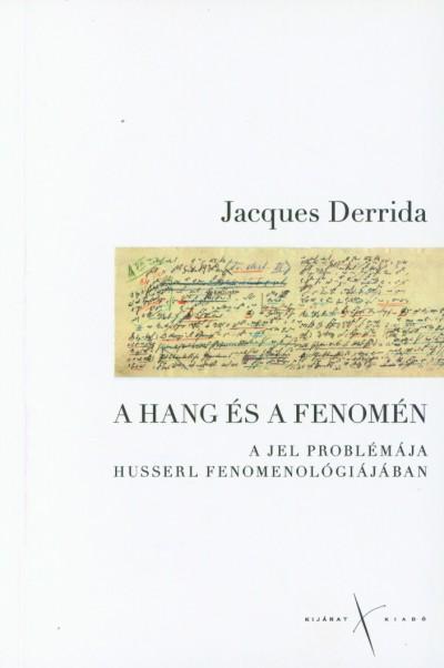 Jacques Derrida - A hang és a fenomén - A jel problémája Husserl fenomenológiájában