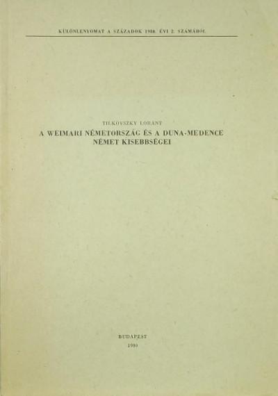 Tilkovszky Loránt - A weimari Németország és a Duna-medence német kisebbségei