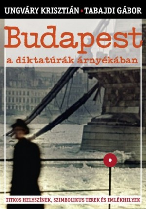 , Tabajdi G�bor Ungv�ry Kriszti�n - Budapest a diktat�r�k �rny�k�ban
