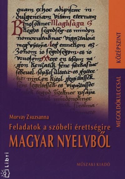 Morvay Zsuzsanna - Feladatok a szóbeli érettségire magyar nyelvből