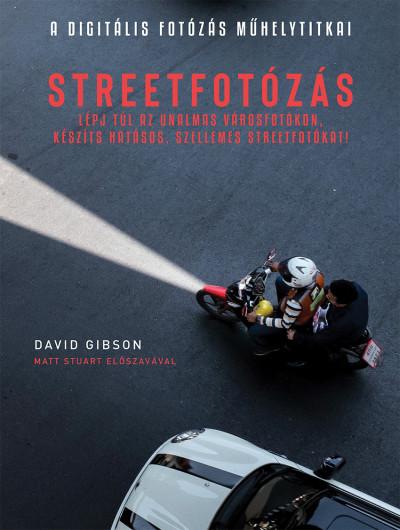 David Gibson - A Digitális fotózás műhelytitkai - Streetfotózás