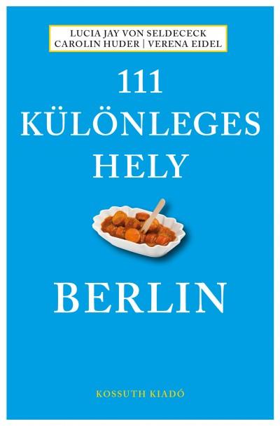 Lucia Jay Von Seldeneck - Medgyesy Zsófia  (Szerk.) - 111 különleges hely - Berlin