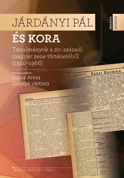 Dalos Anna  (Szerk.) - Ozsvárt Viktória  (Szerk.) - Járdányi Pál és kora
