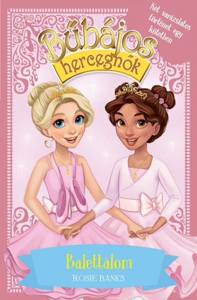 Rosie Banks - Bűbájos hercegnők Különkiadás 3. - Balettálom