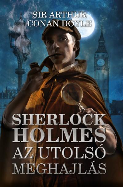 Sir Arthur Conan Doyle - Sherlock Holmes: Az utolsó meghajlás