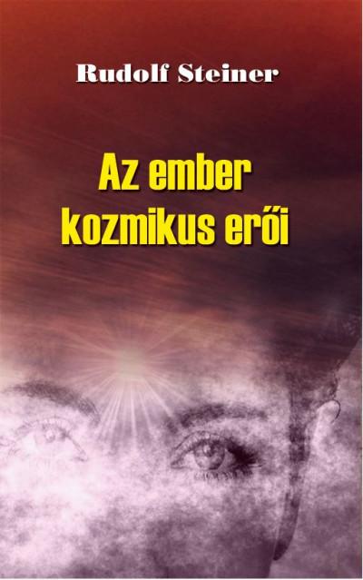Rudolf Steiner - Az ember kozmikus erői