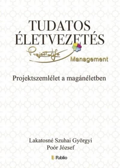 , Poór József Lakatosné Szuhai Györgyi - Tudatos életvezetés - Projektszemlélet a magánéletben kézikönyv