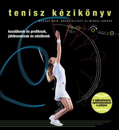 Miguel Crespo - Bruce Elliott - Machar Reid - Tenisz kézikönyv
