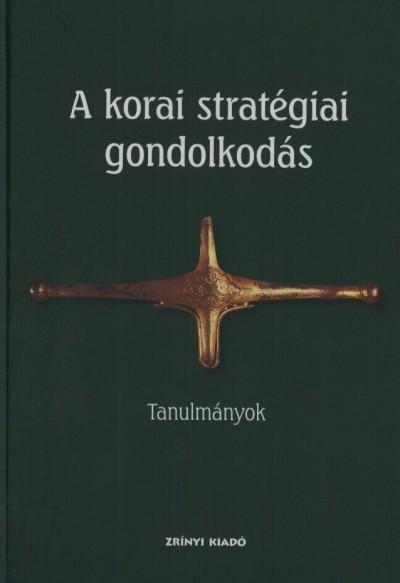 Veszprémy László  (Szerk.) - A korai stratégiai gondolkodás