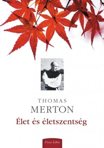 Thomas Merton - Élet és életszentség