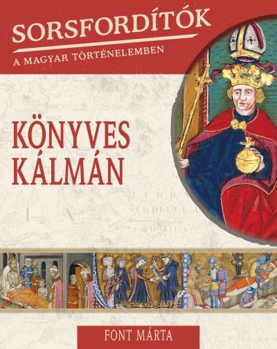 Font Márta - Sorsfordítók a magyar történelemben - Könyves Kálmán