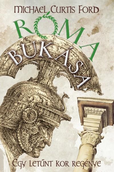 Michael Curtis Ford - Róma bukása