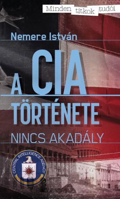Nemere István - Kovács László  (Szerk.) - A CIA története
