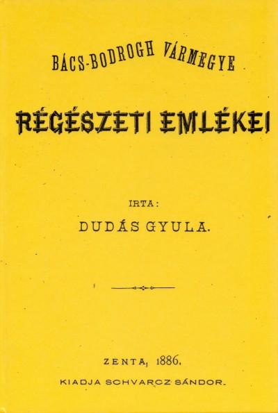 Dudás Gyula - Bács-Bodrogh vármegye régészeti emlékei