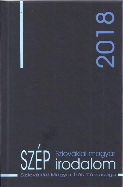 Hizsnyai Zoltán  (Összeáll.) - H. Nagy Péter  (Összeáll.) - Szlovákiai magyar szép irodalom 2018