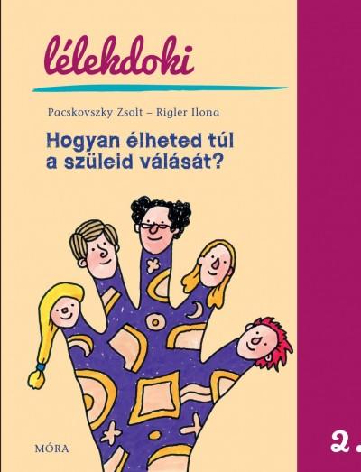Pacskovszky Zsolt - Rigler Ilona - Hogyan élheted túl a szüleid válását?