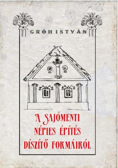 Gróh István - A sajómenti népies építés díszítő formáiról