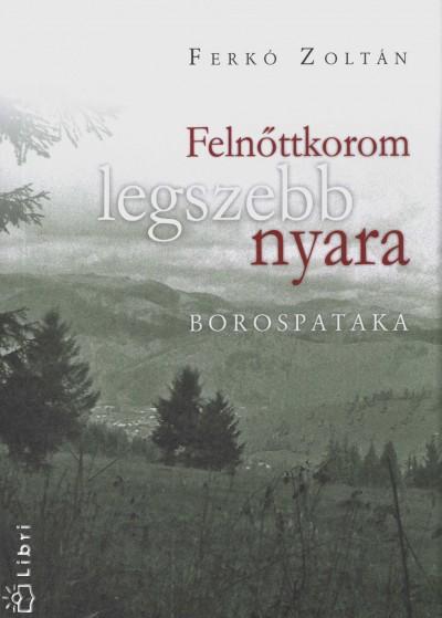 Ferkó Zoltán - Felnőttkorom legszebb nyara - Borospataka