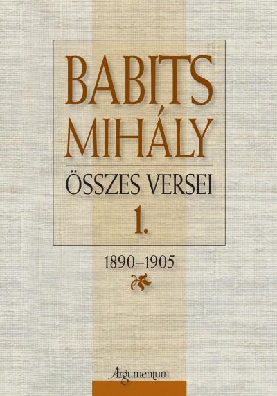 Hafner Zoltán  (Szerk.) - Kelevéz Ágnes  (Szerk.) - Somogyi Ágnes  (Szerk.) - Babits Mihály összes versei 1.