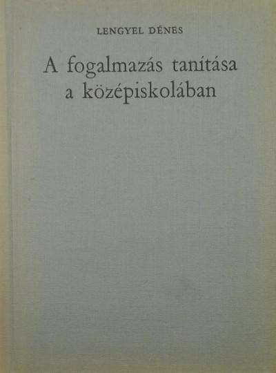 Lengyel Dénes - A fogalmazás tanítása a középiskolában