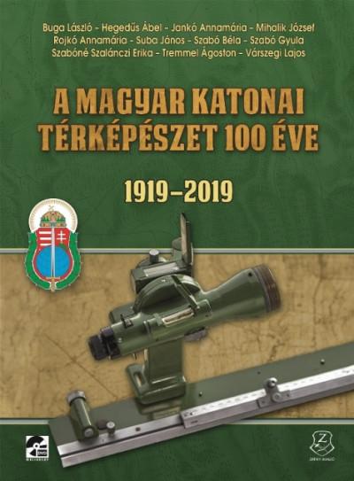 Buga László - Hegedűs Ábel - Jankó Annamária - A magyar katonai térképészet 100 éve