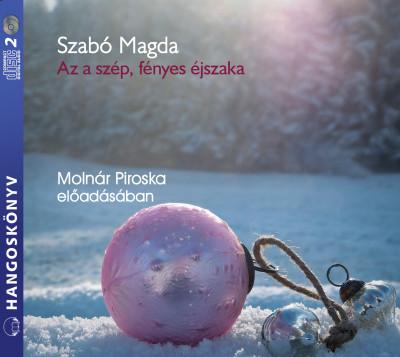 Szabó Magda - Molnár Piroska - Az a szép, fényes éjszaka - Hangoskönyv