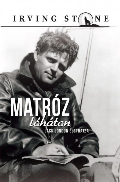 Irving Stone - Matróz lóháton