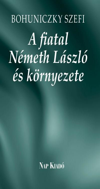 Bohuniczky Szefi - Tüskés Tibor - Németh Magda  (Vál.) - A fiatal Németh László és környezete