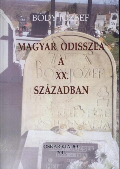 Bődy József - Magyar Odisszea a XX. században