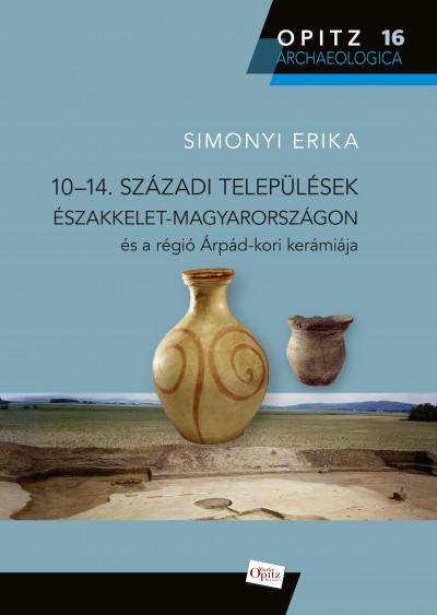 Simonyi Erika - 10-14. századi települések Északkelet-Magyarországon és a régió Árpád-kori kerámiája