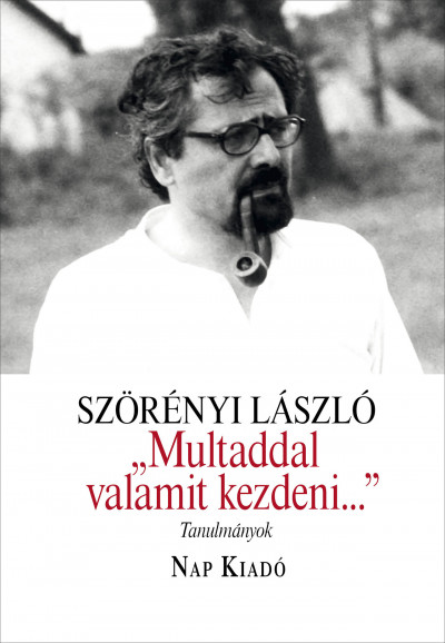"""Szörényi László - """"Multaddal valamit kezdeni..."""""""