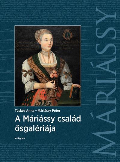Máriássy Péter - Tüskés Anna - A Máriássy család ősgalériája