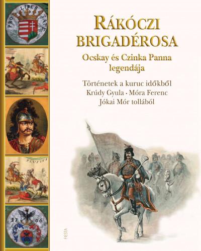 Jókai Mór - Krúdy Gyula - Móra Ferenc - Kisbán Gyula  (Szerk.) - Rákóczi brigadérosa Ocskay és Czinka Panna legendája