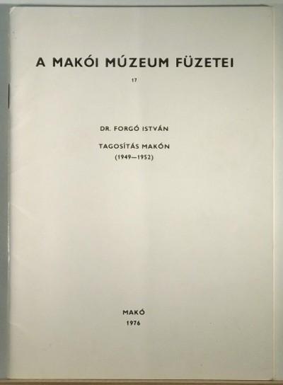 Forgó István - Tagosítás Makón (1949-1952)