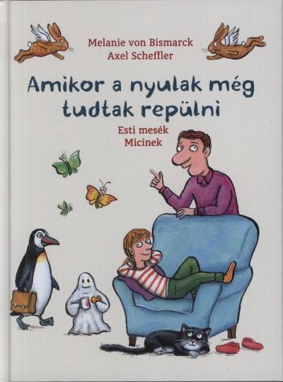 Melanie Von Bismarck - Amikor a nyulak még tudtak repülni