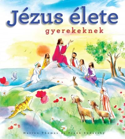 Frank Endersby - Marion Thomas - Jézus élete gyerekeknek