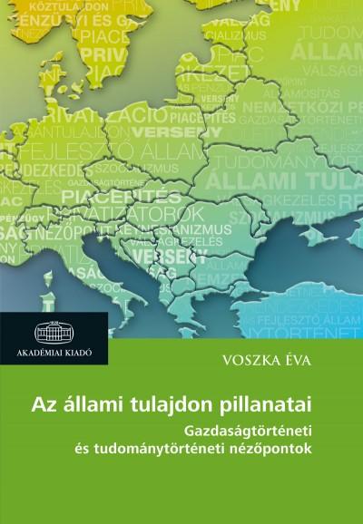 Voszka Éva - Az állami tulajdon pillanatai